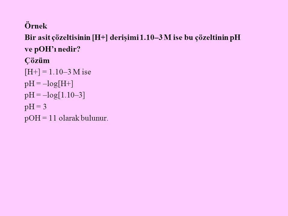 Örnek Bir asit çözeltisinin [H+] derişimi 1